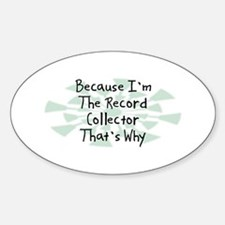Because Record Collector Oval Decal