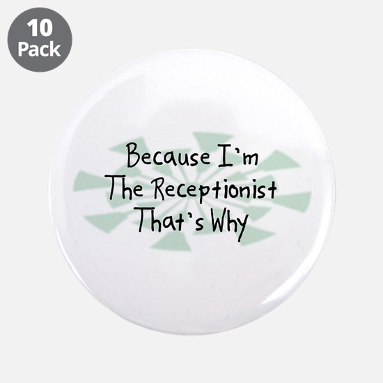 """Because Receptionist 3.5"""" Button (10 pack)"""