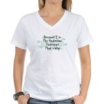 Because Radiation Therapist Women's V-Neck T-Shirt