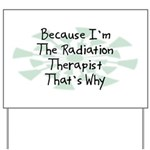 Because Radiation Therapist Yard Sign
