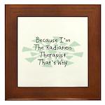 Because Radiation Therapist Framed Tile