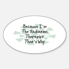 Because Radiation Therapist Oval Decal