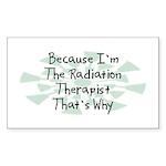 Because Radiation Therapist Rectangle Sticker 10