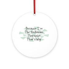 Because Radiation Therapist Ornament (Round)