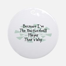 Because Racquetball Player Ornament (Round)