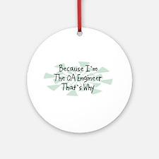 Because QA Engineer Ornament (Round)