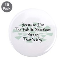 """Because Public Relations Person 3.5"""" Button (10 pa"""