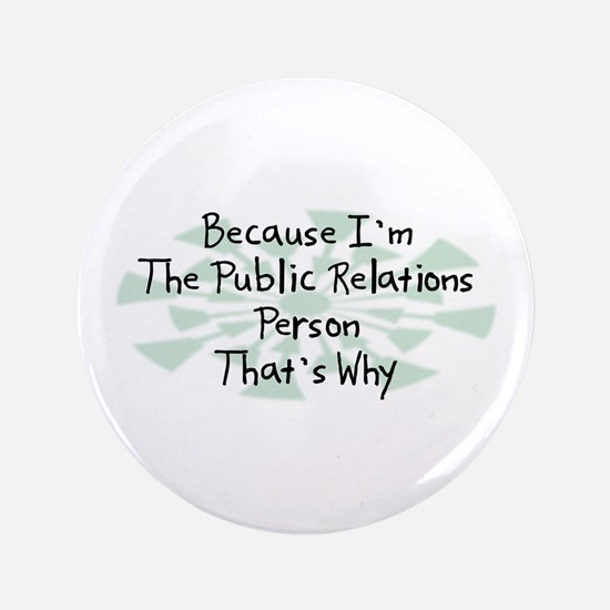 """Because Public Relations Person 3.5"""" Button (100 p"""