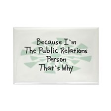 Because Public Relations Person Rectangle Magnet