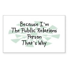 Because Public Relations Person Rectangle Decal