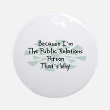 Because Public Relations Person Ornament (Round)