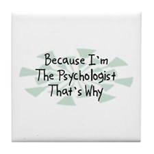 Because Psychologist Tile Coaster