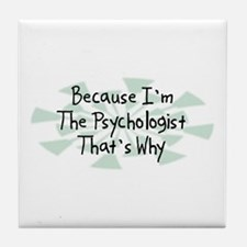 Because Psychologist Tile Coaster