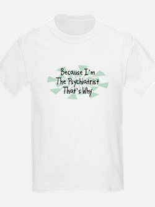 Because Psychiatrist T-Shirt