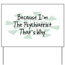 Because Psychiatrist Yard Sign