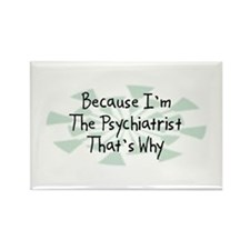 Because Psychiatrist Rectangle Magnet