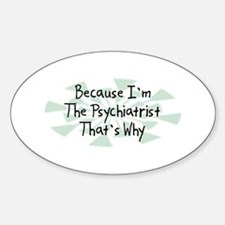 Because Psychiatrist Oval Decal