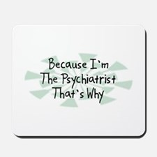 Because Psychiatrist Mousepad