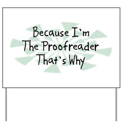 Because Proofreader Yard Sign