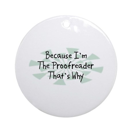 Because Proofreader Ornament (Round)