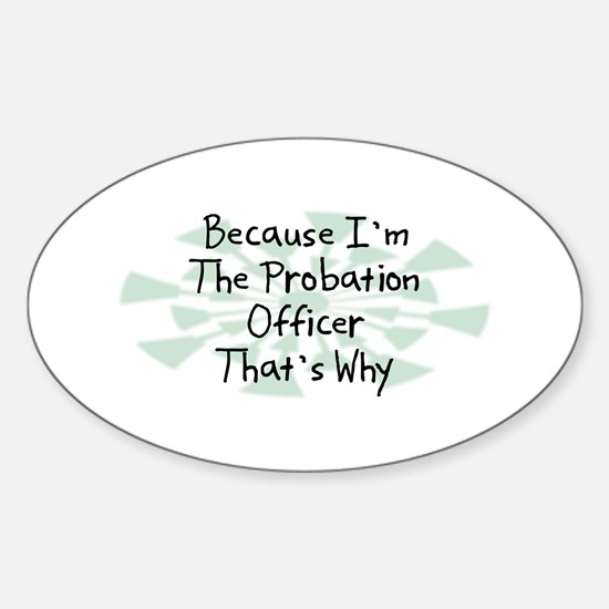 Because Probation Officer Oval Decal