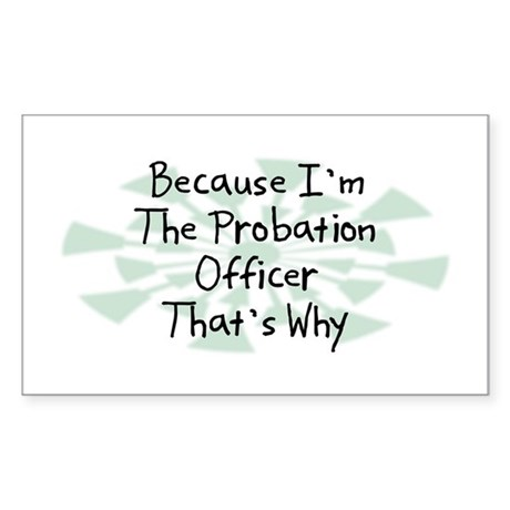 Because Probation Officer Rectangle Sticker