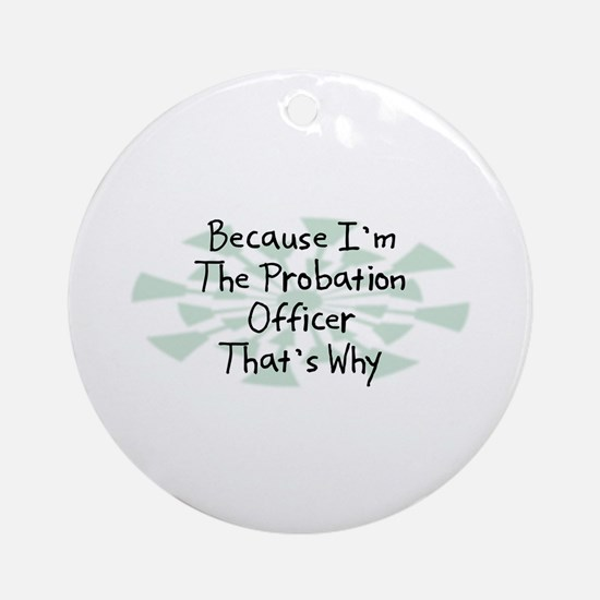 Because Probation Officer Ornament (Round)
