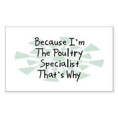 Because Poultry Specialist Rectangle Decal