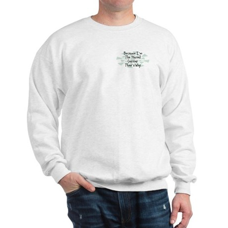 Because Postal Carrier Sweatshirt