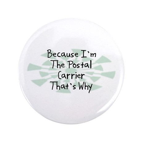 """Because Postal Carrier 3.5"""" Button (100 pack)"""