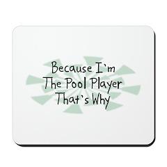 Because Pool Player Mousepad