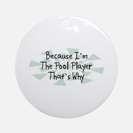 Because Pool Player Ornament (Round)