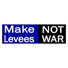 make levees not war bumper sticker