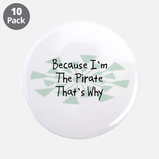 """Because Pirate 3.5"""" Button (10 pack)"""
