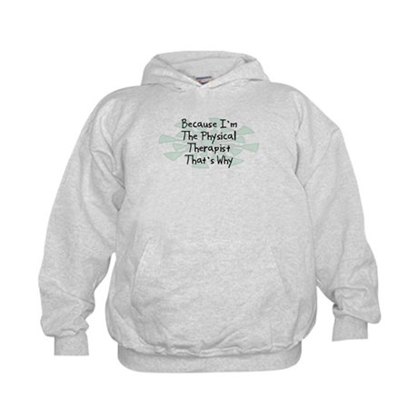 Because Physical Therapist Kids Hoodie