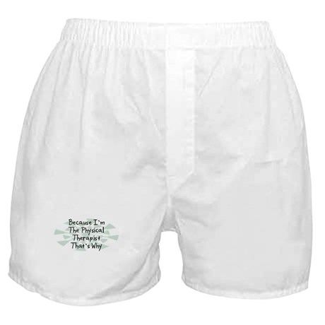 Because Physical Therapist Boxer Shorts