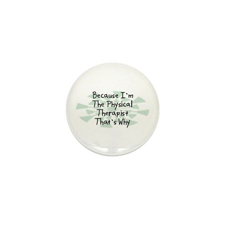 Because Physical Therapist Mini Button (100 pack)