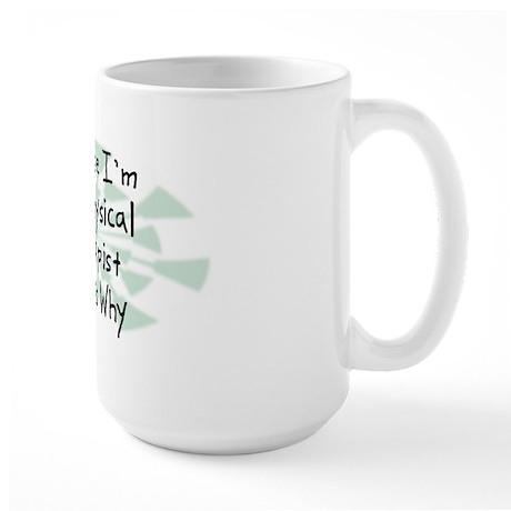 Because Physical Therapist Large Mug