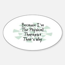 Because Physical Therapist Oval Decal