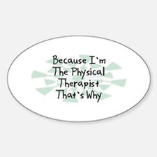 Because Physical Therapist Oval Sticker (10 pk)