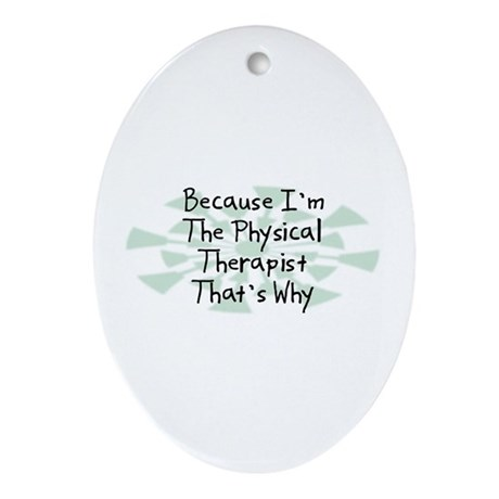 Because Physical Therapist Oval Ornament