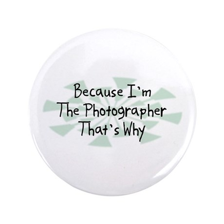 "Because Photographer 3.5"" Button (100 pack)"