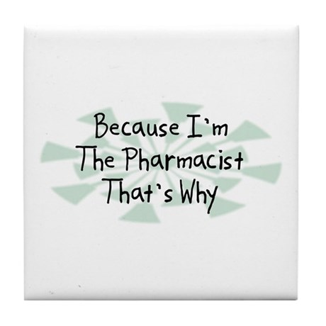 Because Pharmacist Tile Coaster
