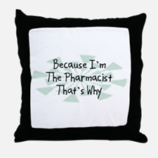 Because Pharmacist Throw Pillow
