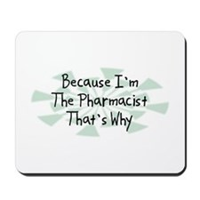 Because Pharmacist Mousepad