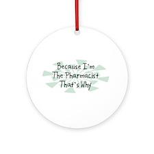 Because Pharmacist Ornament (Round)