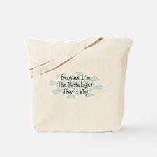 Because Pathologist Tote Bag