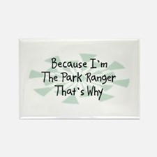 Because Park Ranger Rectangle Magnet