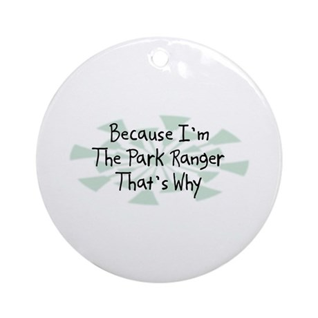 Because Park Ranger Ornament (Round)