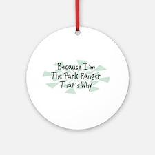 Because Park Ranger Ornament (Round)